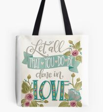 Let all that you do be done in LOVE Tote Bag