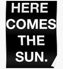 HERE COMES THE SUN - Black Tee Poster