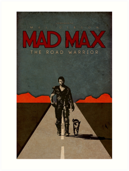 MAD MAX - The Road Warrior Custom Poster by Daniel Watts