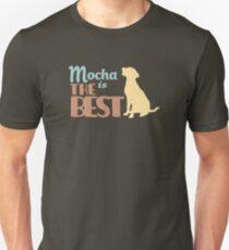 Mocha the Dog is the Best Unisex T-Shirt