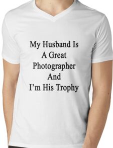 My Husband Is A Great Photographer And I'm His Trophy  Mens V-Neck T-Shirt