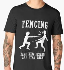 Fencing Make New Friends And Stab Them Men's Premium T-Shirt