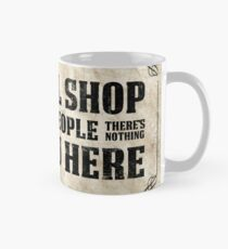 This is a local shop for local people there's nothing for you here Mug