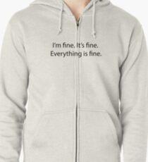 It's fine. I'm fine. Everything is fine. Zipped Hoodie