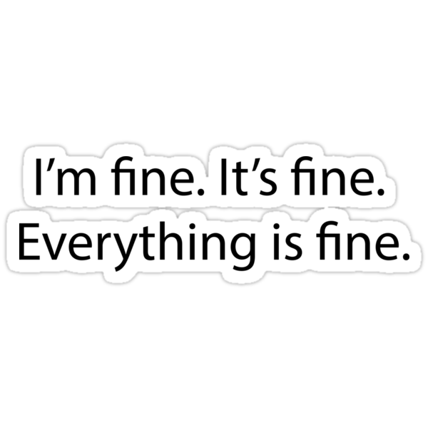 it s fine i m fine everything is fine stickers by karolinew