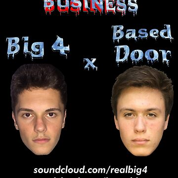 STRICTLY BUSINESS - BIG 4 X BASED DOOR by NoahandSons