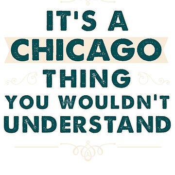 It's A Chicago Thing You Wouldn't Understand Funny Chicago Shirt  by CheerfulDesigns