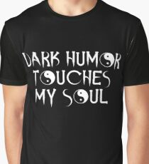 Original Dark Humor Touches My Soul Design Graphic T-Shirt