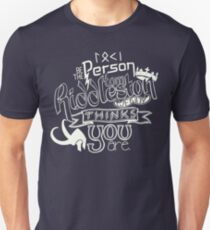 Be the person Tom Hiddleston thinks you are. Unisex T-Shirt