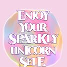 Enjoy Your Sparkly Unicorn Self. by Patricia Lupien
