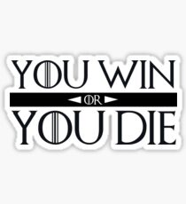 You Win or You Die Sticker