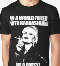 In a World Filled With Kardashians be a Patsy Graphic T-Shirt
