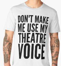 don't make me use my theatre voice Men's Premium T-Shirt