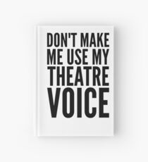 don't make me use my theatre voice Hardcover Journal