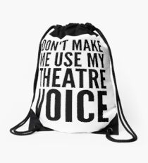 dont make me use my theatre voice Drawstring Bag