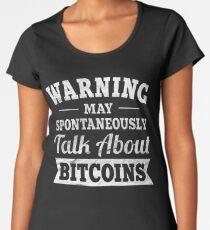 Warning Spontaneously Talk About Bitcoins Women's Premium T-Shirt