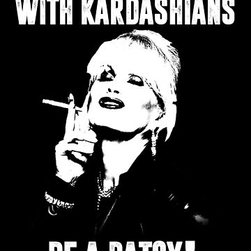 In A World Filled With Kardashians Be A Patsy! by treadlestee