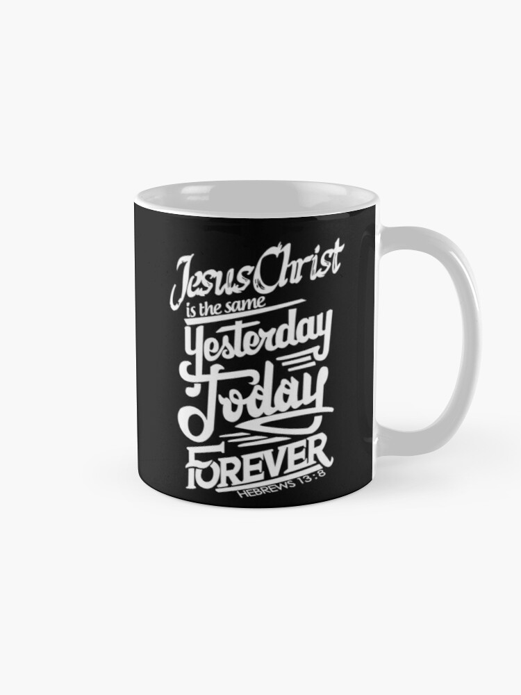 Bible Verse Jesus Christ is the same Yesterday, Today and Forever Hebrew  13:8   Mug