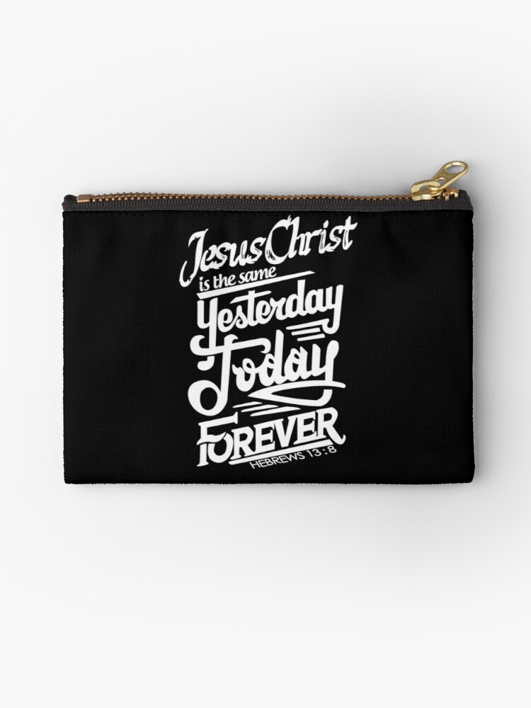 'Bible Verse Jesus Christ is the same Yesterday, Today and Forever Hebrew  13:8' Zipper Pouch by Kleynard Agustin