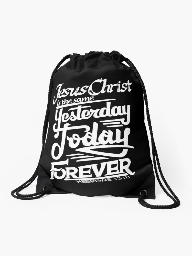 Bible Verse Jesus Christ is the same Yesterday, Today and Forever Hebrew  13:8 | Drawstring Bag