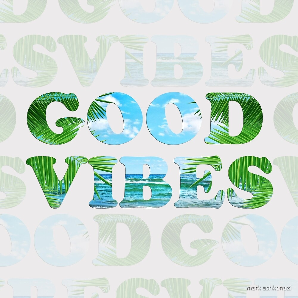 good vibes  by mark ashkenazi