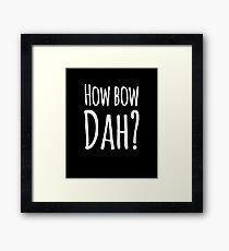 How bow dah? Framed Print