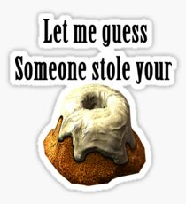 Someoen stole your sweetroll Skyrim Sticker