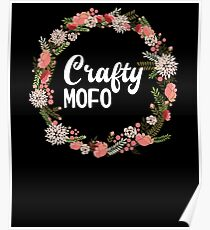 Crafty Mofo With Flower Graphic Ring Poster