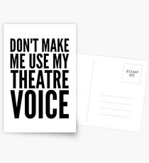 dont make me use my theatre voice Postcards
