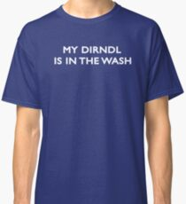 My Dirndl Is In The Wash Classic T-Shirt