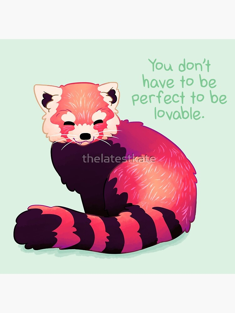 """You Don't Have to Be Perfect To Be Lovable"" Red Panda by thelatestkate"