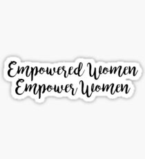 Empowered Women, Empower Women | Feminism Sticker