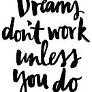 Dreams Don't Work Unless You Do by brandoff