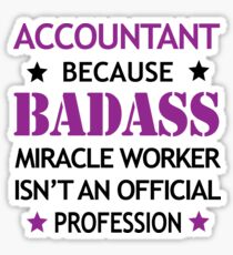 Accountant Birthday Cool Funny Badass Miracle Worker Sticker