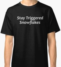 Stay Triggered Snowflakes Classic T-Shirt