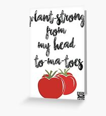 Plant-Strong From My Head To-Ma-Toes Greeting Card