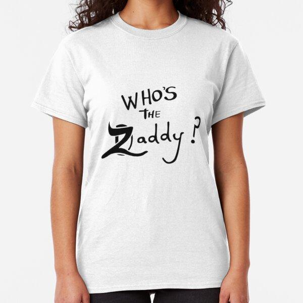 ZAYN Whos the Zaddy Classic T-Shirt Unisex Tshirt