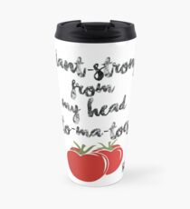 Plant-Strong From My Head To-Ma-Toes Travel Mug