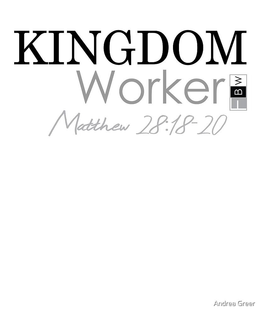 KINGDOM WORKER, Matthew 28:18-20 by faithbw