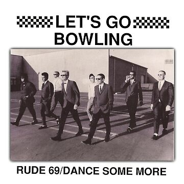 Let's Go Bowling Rude 69 Dance Some More by PhilipEG