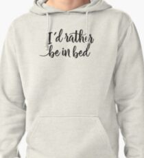 I'd rather be in bed - Calligraphic hand writing Pullover Hoodie