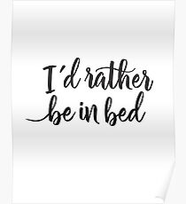I'd rather be in bed - Calligraphic hand writing Poster