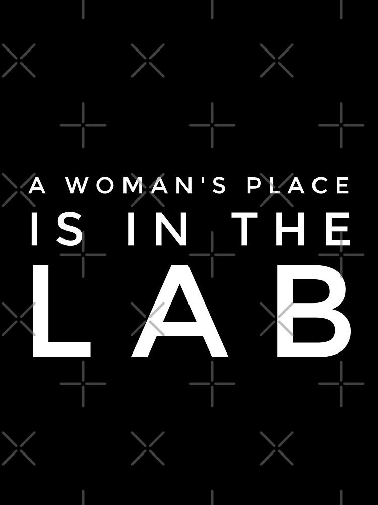 A WOMANS PLACE IS IN THE LAB by MadEDesigns