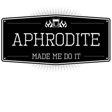 Aphrodite Made Me Do It by Btower