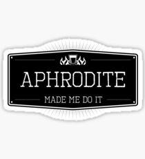Aphrodite Made Me Do It Sticker