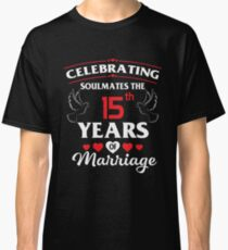 Fun 15th Wedding Anniversary Gifts For Party. Best T-shirt For Couples Classic T-Shirt