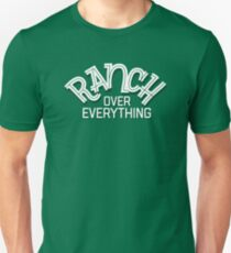 Ranch Over Everything: Salad Dressing Design Unisex T-Shirt