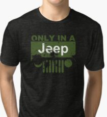 Only In A Jeep Tri-blend T-Shirt