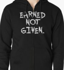 Earned not given. - Gym Motivational Quote Zipped Hoodie