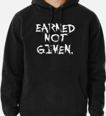 Earned not given. - Gym Motivational Quote Pullover Hoodie